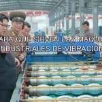 para que sirven las maquinas industriales de vibracion